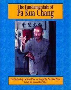 Download The Fundamentals of Pa Kua Chang: The Methods of Lu Shui-T'ien As Taught by Park Bok Nam