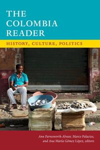 Download The Colombia Reader: History, Culture, Politics