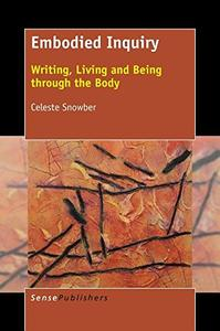 Download Embodied Inquiry: Writing, Living & Being Through the Body
