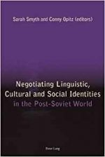 Negotiating Linguistic, Cultural and Social Identities in the Post-Soviet World