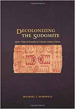 Decolonizing the Sodomite: Queer Tropes of Sexuality in Colonial Andean Culture