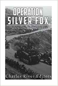 Download Operation Silver Fox: The History of Nazi Germany's Arctic Invasion of the Soviet Union during World War II