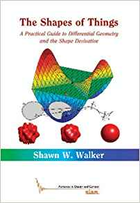 Download ebook The Shapes of Things: A Practical Guide to Differential Geometry & the Shape Derivative