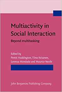 Download Multiactivity in Social Interaction: Beyond multitasking