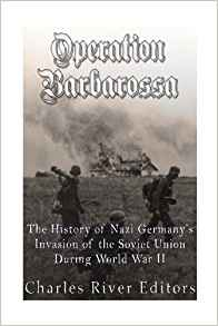 Download Operation Barbarossa: The History of Nazi Germany's Invasion of the Soviet Union during World War II