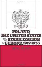 Neal Pease – Poland, the United States, and the Stabilization of Europe, 1919-1933