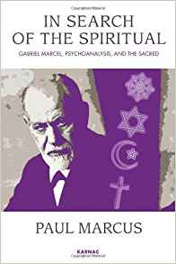 Download ebook In Search of the Spiritual: Gabriel Marcel, Psychoanalysis & the Sacred