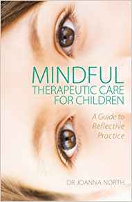 Download ebook Mindful Therapeutic Care for Children: A Guide to Reflective Practice