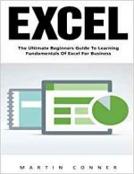 Excel: The Ultimate Beginners Guide To Learning Fundamentals Of Excel For Business!