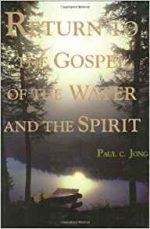 Return to the Gospel of the Water and the Spirit.