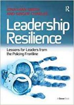 Leadership Resilience: Lessons for Leaders from the Policing Frontline