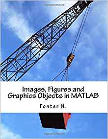 Download ebook Images, Figures & Graphics Objects in MATLAB