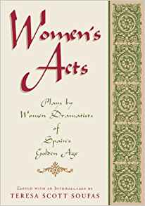 Download Women's Acts : Plays by Women Dramatists of Spain's Golden Age