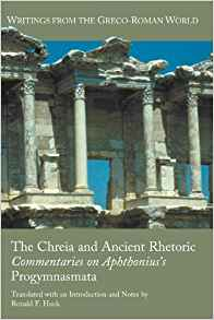 Download ebook The Chreia & Ancient Rhetoric: Commentaries on Aphthonius's Progymnasmata