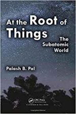 At the Root of Things: The Subatomic World