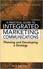 A Practical Guide to Integrated Marketing Communications