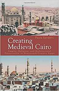 Download Creating Medieval Cairo: Empire, Religion, & Architectural Preservation in Nineteenth-Century Egypt