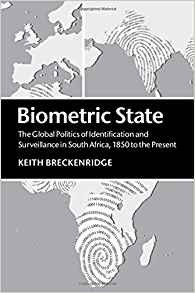 Download ebook Biometric State: The Global Politics of Identification & Surveillance in South Africa, 1850 to the Present