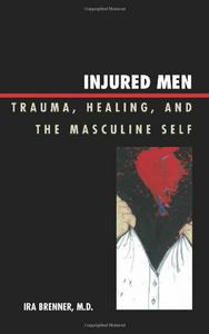 Download Injured Men: Trauma, Healing, & the Masculine Self