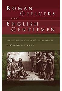 Download Roman Officers & English Gentlemen: The Imperial Origins of Roman Archaeology