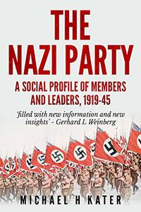 Download The Nazi Party: A Social Profile of Members & Leaders 1919-1945