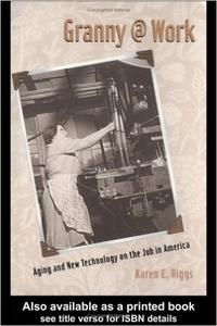 Download ebook Granny @ Work: Aging & New Technology on the Job in America