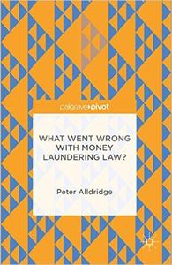 Download ebook What Went Wrong With Money Laundering Law?