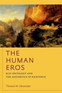 Download ebook The Human Eros: Eco-ontology & the Aesthetics of Existence