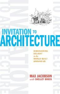 Download ebook Invitation to Architecture: Discovering Delight in the World Built Around Us