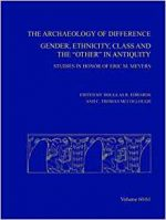 The Archaeology of Difference: Gender, Ethnicity, Class and the 'Other' in Antiquity. Studies in Honor of Eric M Meyers