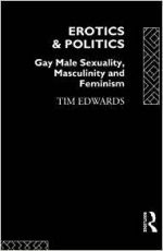 Erotics and Politics: Gay Male Sexuality, Masculinity and Feminism