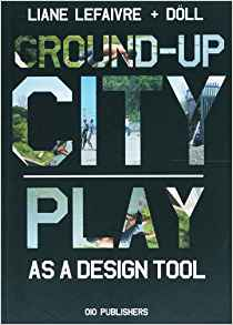 Download ebook Ground-Up City: Play as a Design Tool