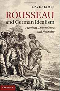 Download ebook Rousseau & German Idealism: Freedom, Dependence & Necessity