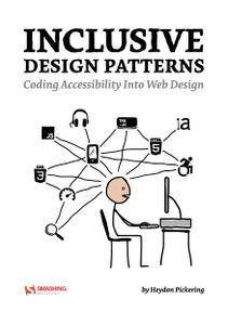 Inclusive Design Patterns - Coding Accessibility Into Web Design by Heydon Pickering