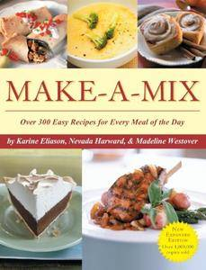 Make-A-Mix: Over 300 Easy Recipes for Every Meal Of the Day by Karine Eliason, Nevada Harward, Madeline Westover