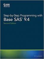Step-by-Step Programming with Base SAS 9.4, Second Edition