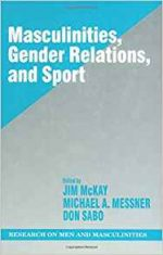 Masculinities, Gender Relations, and Sport