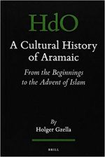 A Cultural History of Aramaic :From the Beginnings to the Advent of Islam