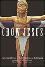 Crow Jesus : Personal Stories of Native Religious Belonging