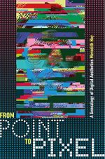 From Point to Pixel : A Genealogy of Digital Aesthetics