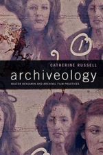 Archiveology: Walter Benjamin and Archival Film Practices