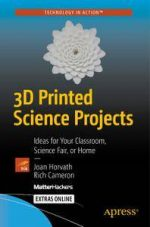 3D Printed Science Projects: Ideas for Your Classroom, Science Fair, or Home