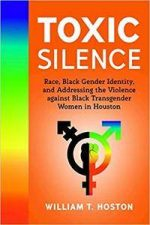 Toxic Silence: Race, Black Gender Identity, and Addressing the Violence against Black Transgender Women in Houston