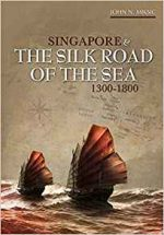 Singapore and the Silk Road of the Sea, 1300–1800