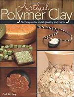 Artful Polymer Clay: Techniques for Stylish Jewelry and Decor