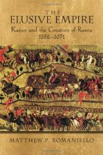 The Elusive Empire: Kazan and the Creation of Russia, 1552–1671