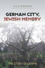 German City, Jewish Memory: The Story of Worms