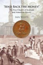 Send Back the Money!: The Free Church of Scotland and American Slavery