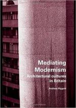 Mediating Modernism: Architectural Cultures in Britain