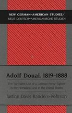 Adolf Douai, 1819-1888: The Turbulent Life of a German Forty-Eighter in the Homeland and in the United States